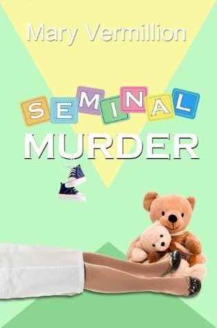 Seminal Murder: Book 3 in The Mara Gilgannon Mystery Series  by  Mary Vermillion