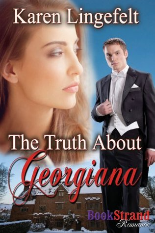The Truth About Georgiana (BookStrand Publishing Romance)  by  Karen Lingefelt