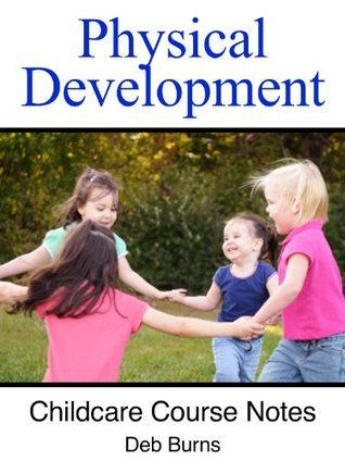 Physical Development (Childcare Course Notes) Deb Burns