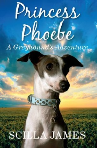 Princess Phoebe: A Greyhounds Adventure Scilla James