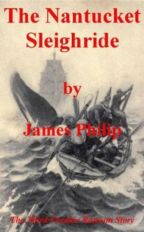 The Nantucket Sleighride (The Frankie Ransom Series)  by  James  Philip