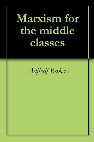 Marxism for the middle classes Adjiedj Bakas