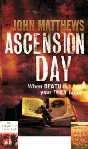 #1 Package: Bestsellers Ascension Day plus first quarters of Past Imperfect and The Last Witness  by  John Matthews