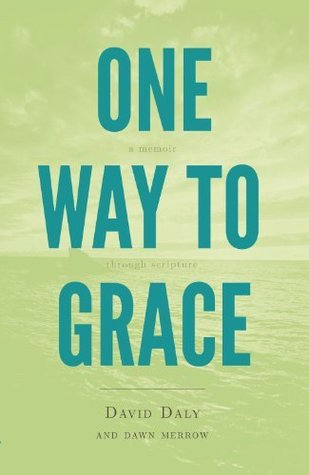 One Way to Grace: A Memoir through Scripture  by  David Daly