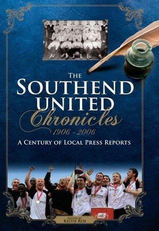 The Southend United Chronicles 1906-2006  by  Keith Roe