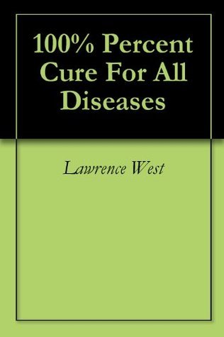 100% Percent Cure For All Diseases Lawrence West