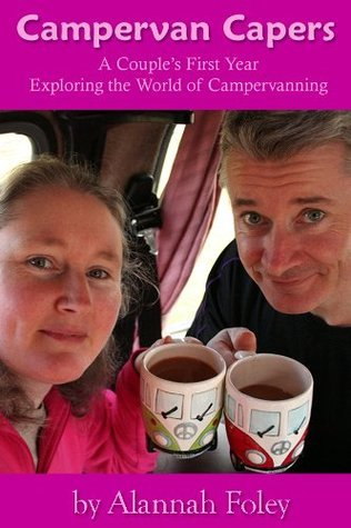 Campervan Capers: A Couples First Year Exploring the World of Campervanning  by  Alannah Foley