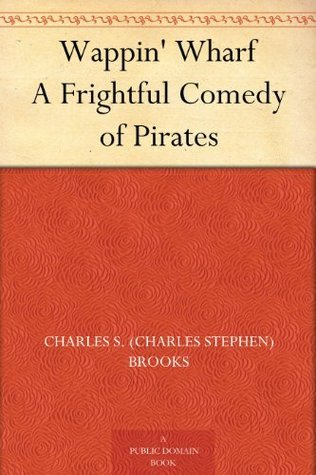 Wappin Wharf A Frightful Comedy of Pirates  by  Charles S. Brooks