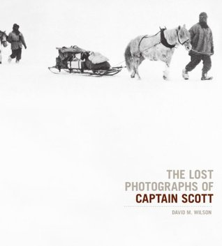 The Lost Photographs Of Captain Scott  by  David M. Wilson