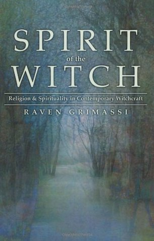 Spirit of the Witch: Religion & Spirituality in Contemporary Witchcraft  by  Raven Grimassi