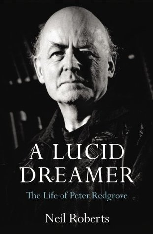 A Lucid Dreamer: The Life of Peter Redgrove Neil Roberts