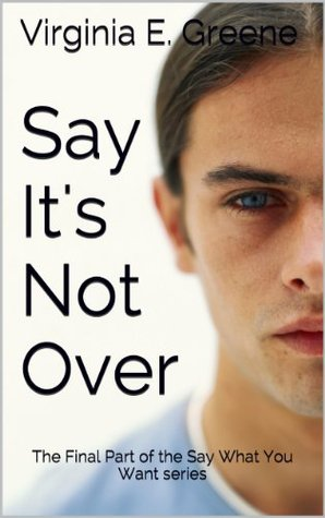Say Its Not Over  by  Virginia E. Greene