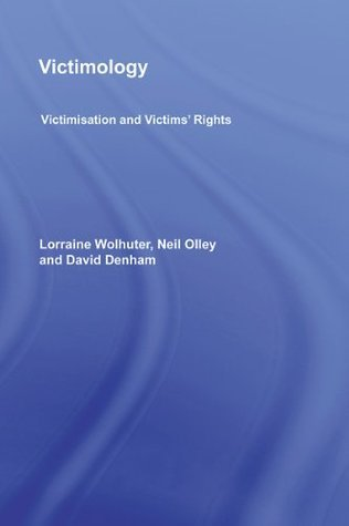 Victimology: Victimisation and Victims Rights Lorraine Wolhuter