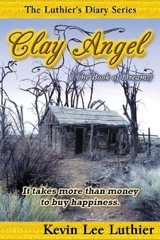 Clay Angel / The Book of Dreams (The Luthiers Diary Series)  by  Kevin Lee Luthier