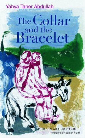 The Collar and the Bracelet: Modern Arabic Stories  by  Yahya Taher Abdullah
