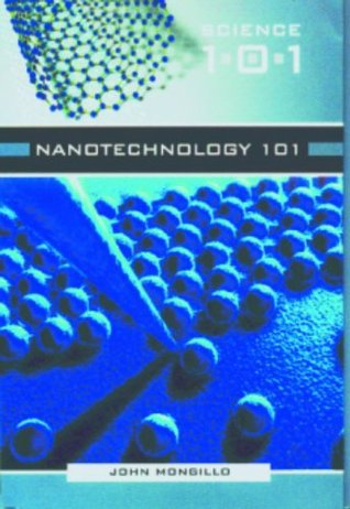 Nanotechnology 101 (Science 101) John F. Mongillo