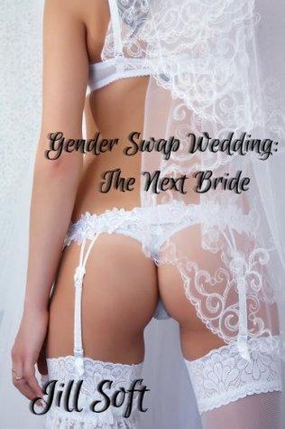 Gender Swap Wedding: The Next Bride  by  Jill Soft