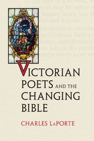 Victorian Poets and the Changing Bible (Victorian Literature and Culture Series)  by  Charles LaPorte