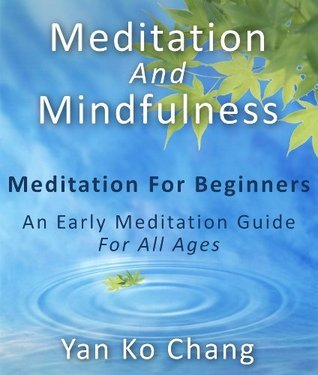 Meditation And Mindfulness : Meditation For Beginners : An Early Meditation Guide For All Ages  by  Yan Ko Chang