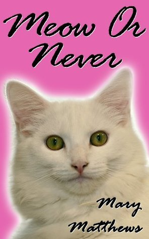Meow or Never  by  Mary Matthews