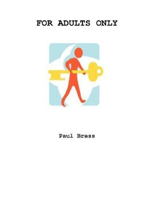 For Adults only  by  Paul Bress