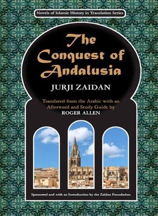 The Conquest of Andalusia (Novels of Islamic History in Translation Series) Jurji Zaidan