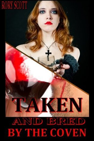 Taken and Bred  by  the Coven by Rory Scott