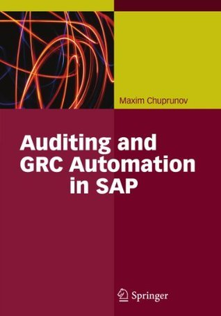 Auditing and GRC Automation in SAP  by  Maxim Chuprunov