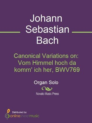 Canonical Variations on: Vom Himmel hoch da komm ich her, BWV769  by  Johann Sebastian Bach