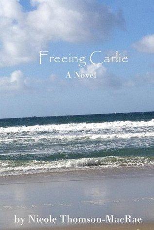 Freeing Carlie: A Novel  by  Nicole Thomson-MacRae