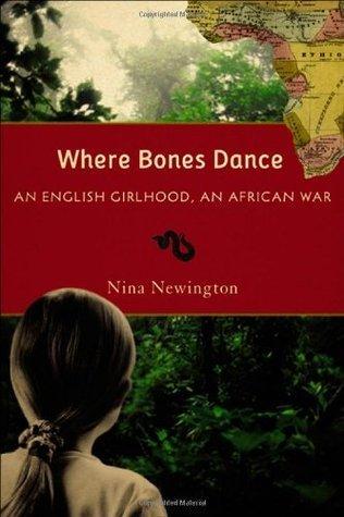 Where Bones Dance: An English Girlhood, An African War  by  Nina Newington