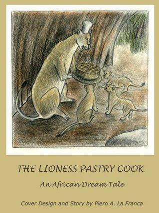 THE LIONESS PASTRY COOK  by  Piero A. La Franca