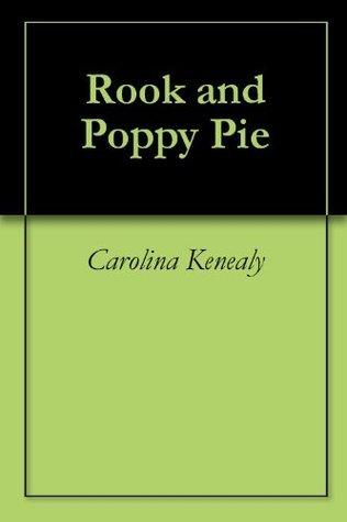Rook and Poppy Pie  by  Carolina Kenealy