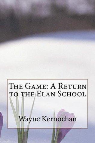 The Game: A Return to the Elan School (Memoir Series Book Five)  by  Wayne Kernochan
