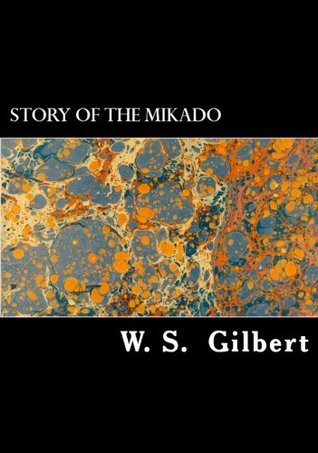 The Story of the Mikado  by  W.S. Gilbert