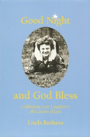 Good Night And God Bless: Celebrating Love, Laughter And The Lessons Of Loss Linda Burhans