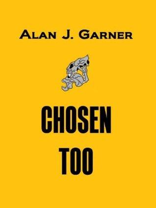 Chosen Too  by  Alan J. Garner