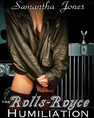The Rolls-Royce Humiliation  by  Samantha Jones