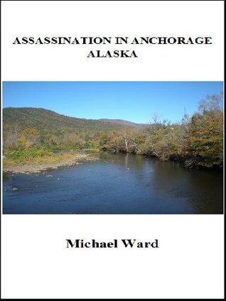 Assassination in Anchorage, Alaska Michael Ward