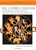 Codrus Painter: Iconography and Reception of Athenian Vases in the Age of Pericles Amalia Avramidou