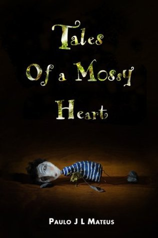Tales of a Mossy Heart  by  Paulo J.L. Mateus