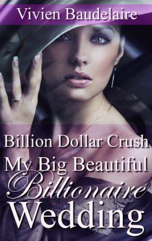 Billion Dollar Crush (My Big Beautiful Billionaire Wedding  by  Vivien Baudelaire