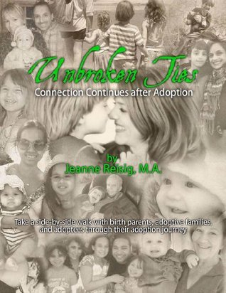 Unbroken Ties Connection Continues After Adoption  by  Jeanne Reisig