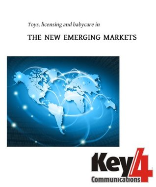 Toys, licensing and babycare in the new emerging markets (Key4Communications)  by  KEY4COMMUNICATIONS