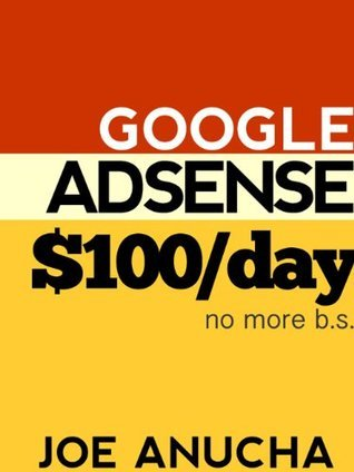 Google AdSense $100/ Day - The fastest way to make $100 in one day with your blog today! Joe Anucha