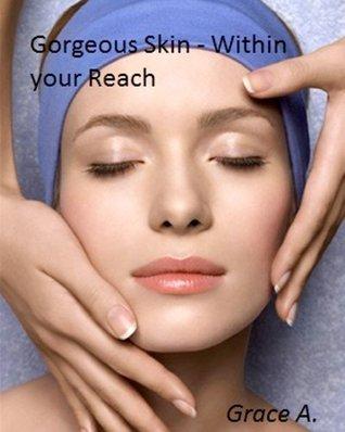 Gorgeous Skin - Beautiful Skin in Just 10 days! Grace Raj