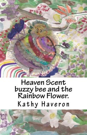 Heaven Scent buzzy bee and the Rainbow flower Kathy Elaine Haveron