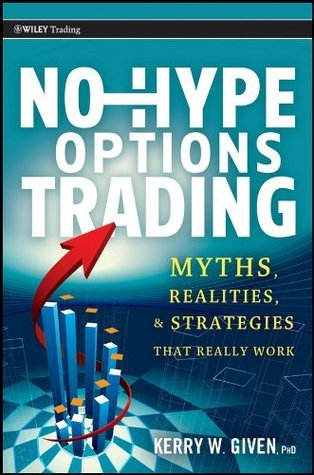 No-Hype Options Trading: Myths, Realities, and Strategies That Really Work Kerry Given