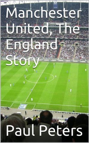 Manchester United, The England Story  by  Paul Peters