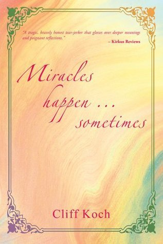 Miracles happen - sometimes  by  Cliff Koch